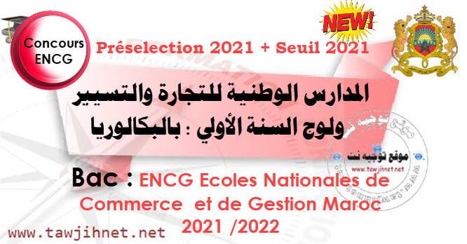 Préselection et Seuil ENCG TAFEM Maroc 2021 2022